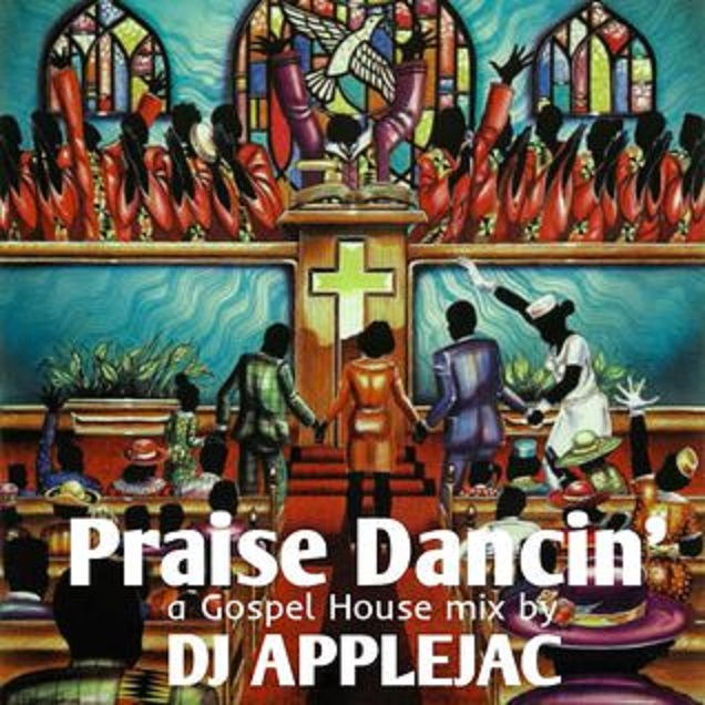 Praise Dancin' - A Gospel House Mix by DJ Applejac
